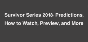 WWE Survivor Series 2018 preview
